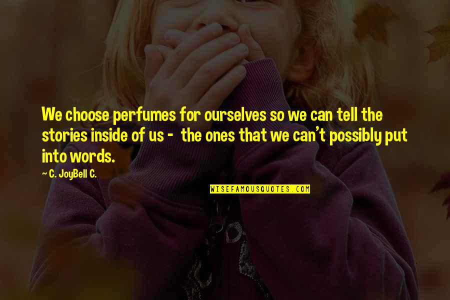 Tell Your Story Quotes By C. JoyBell C.: We choose perfumes for ourselves so we can
