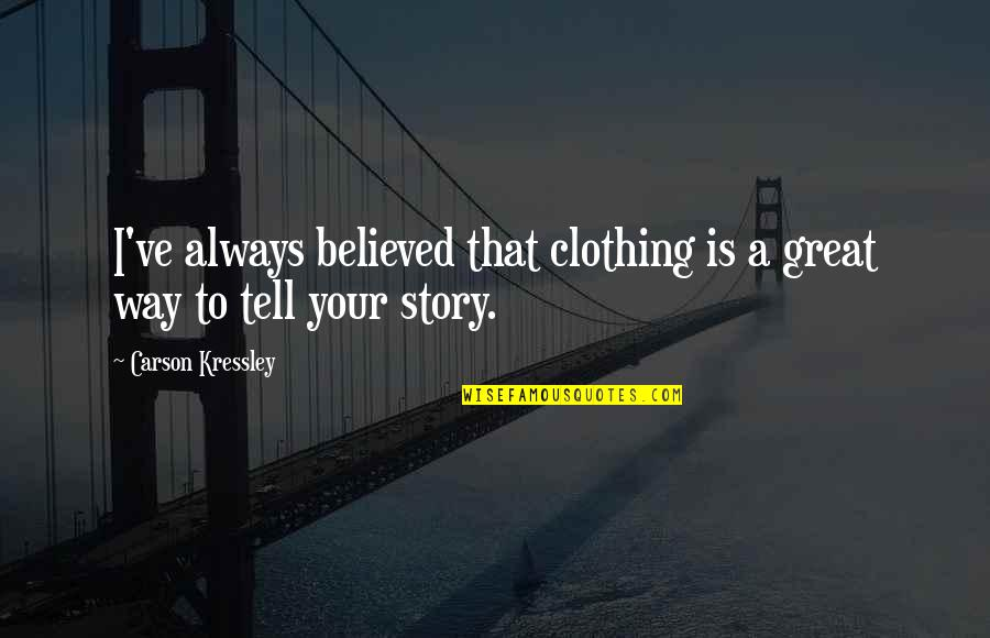 Tell Your Story Quotes By Carson Kressley: I've always believed that clothing is a great