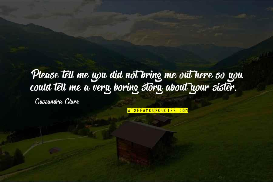 Tell Your Story Quotes By Cassandra Clare: Please tell me you did not bring me