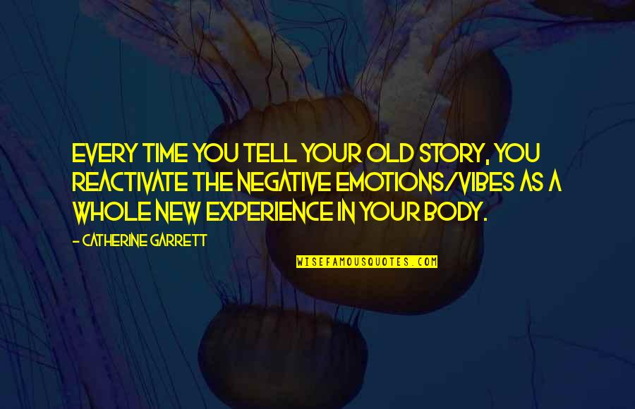 Tell Your Story Quotes By Catherine Garrett: Every time you tell your old story, you