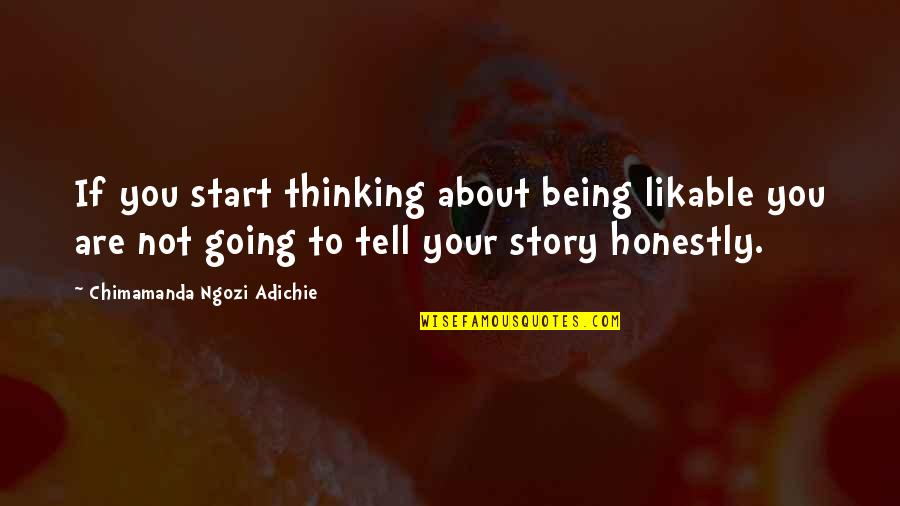 Tell Your Story Quotes By Chimamanda Ngozi Adichie: If you start thinking about being likable you