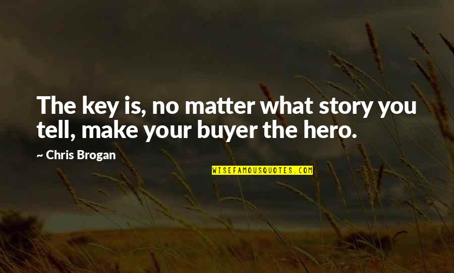 Tell Your Story Quotes By Chris Brogan: The key is, no matter what story you