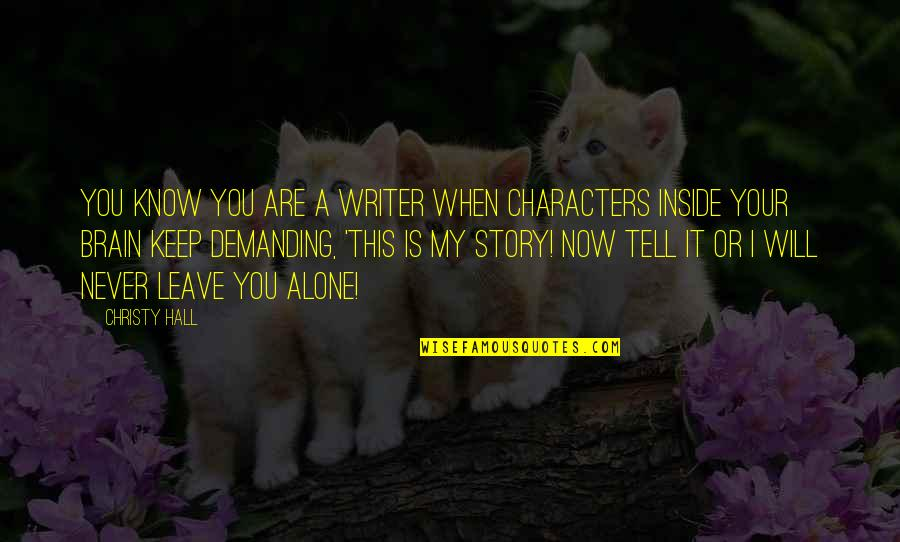 Tell Your Story Quotes By Christy Hall: You know you are a writer when characters