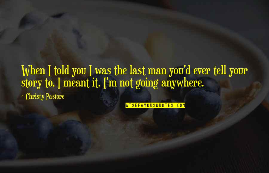 Tell Your Story Quotes By Christy Pastore: When I told you I was the last