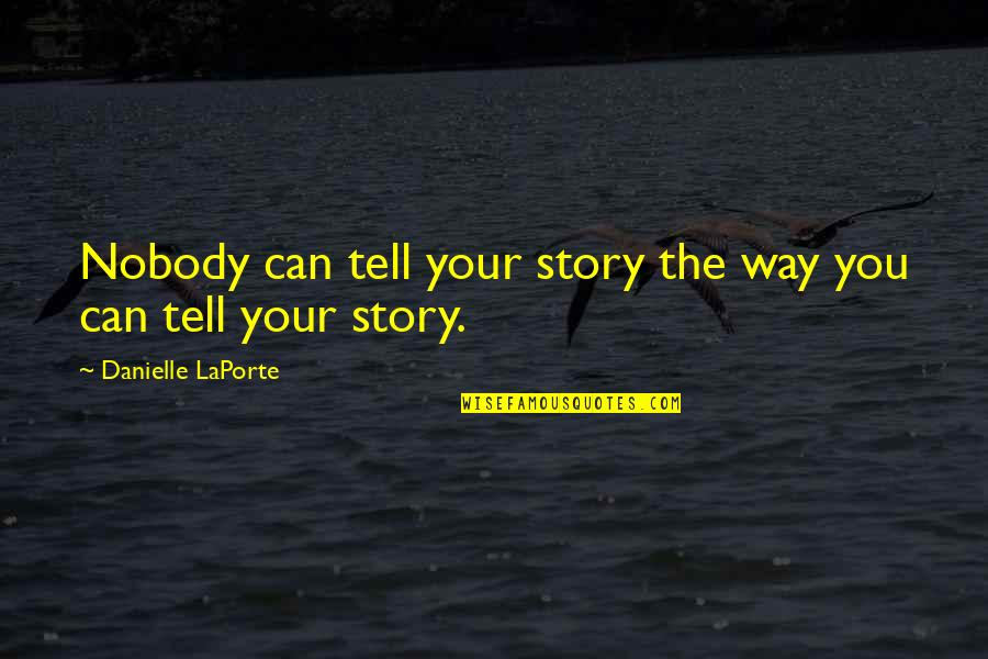 Tell Your Story Quotes By Danielle LaPorte: Nobody can tell your story the way you