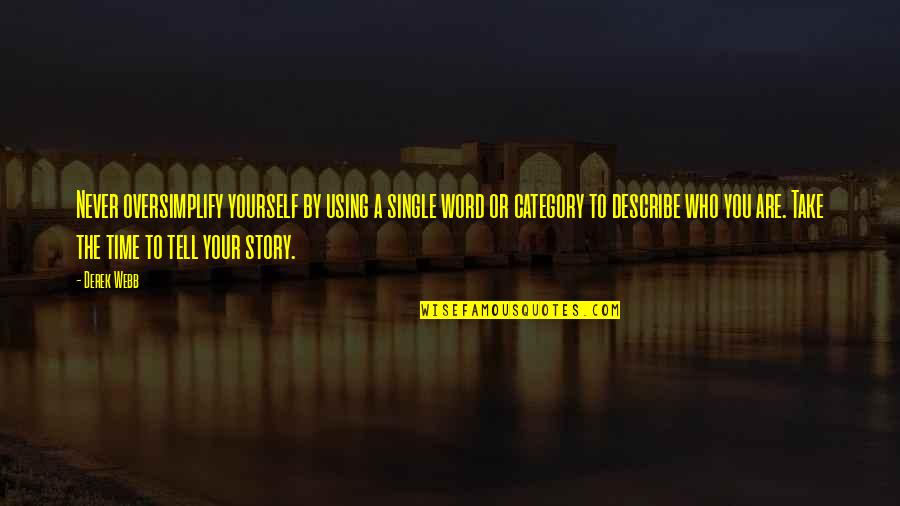 Tell Your Story Quotes By Derek Webb: Never oversimplify yourself by using a single word
