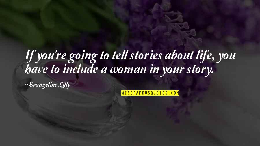 Tell Your Story Quotes By Evangeline Lilly: If you're going to tell stories about life,