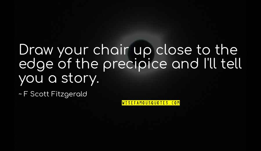 Tell Your Story Quotes By F Scott Fitzgerald: Draw your chair up close to the edge