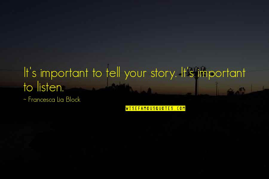 Tell Your Story Quotes By Francesca Lia Block: It's important to tell your story. It's important
