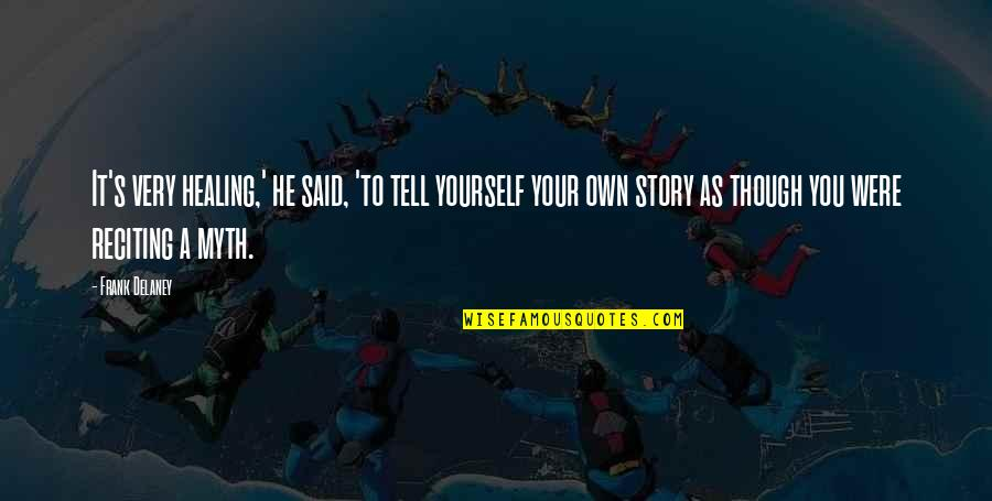 Tell Your Story Quotes By Frank Delaney: It's very healing,' he said, 'to tell yourself