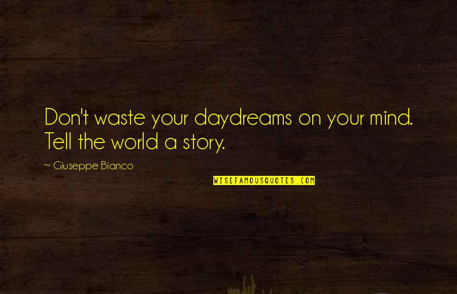 Tell Your Story Quotes By Giuseppe Bianco: Don't waste your daydreams on your mind. Tell