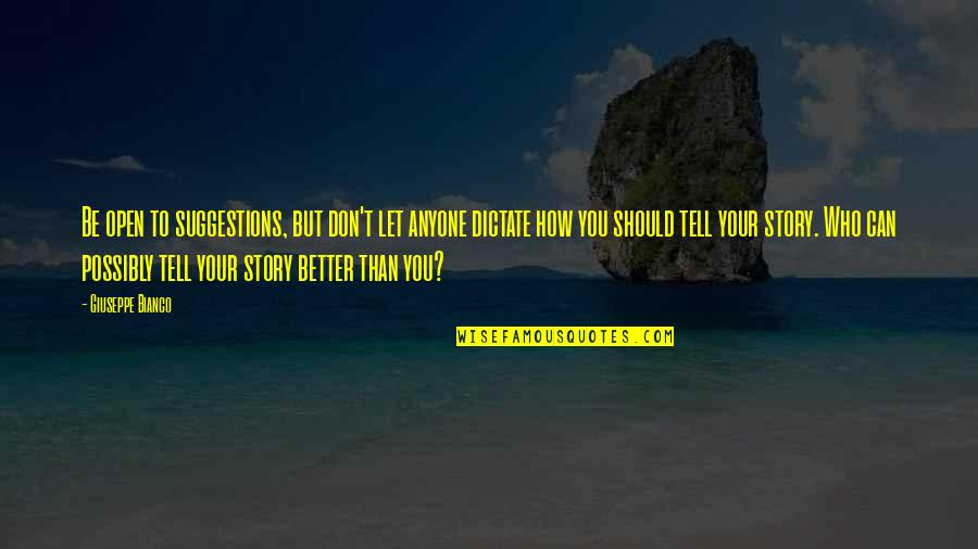 Tell Your Story Quotes By Giuseppe Bianco: Be open to suggestions, but don't let anyone
