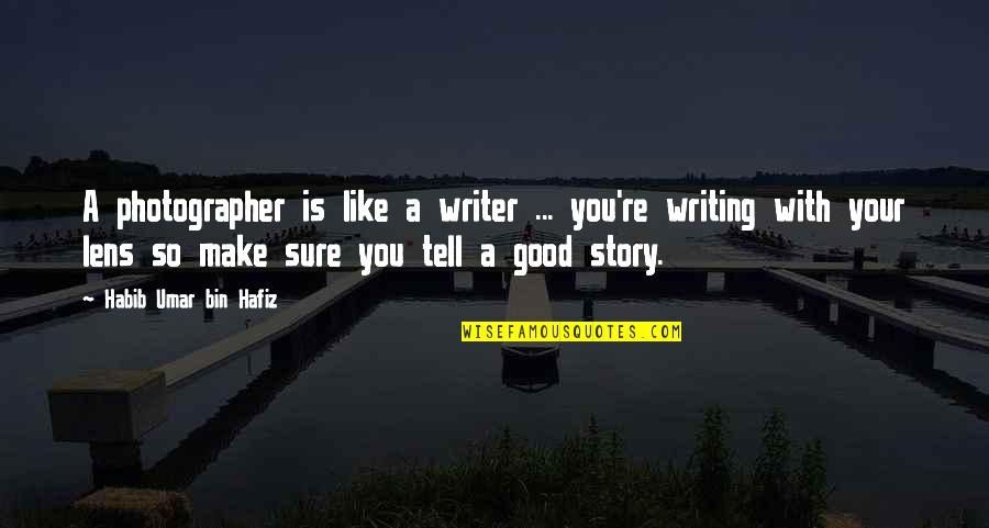 Tell Your Story Quotes By Habib Umar Bin Hafiz: A photographer is like a writer ... you're