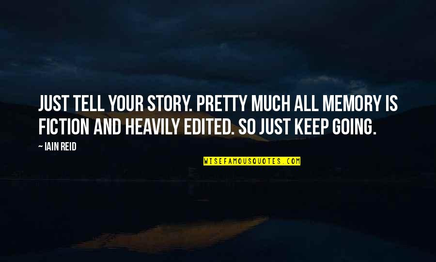 Tell Your Story Quotes By Iain Reid: Just tell your story. Pretty much all memory