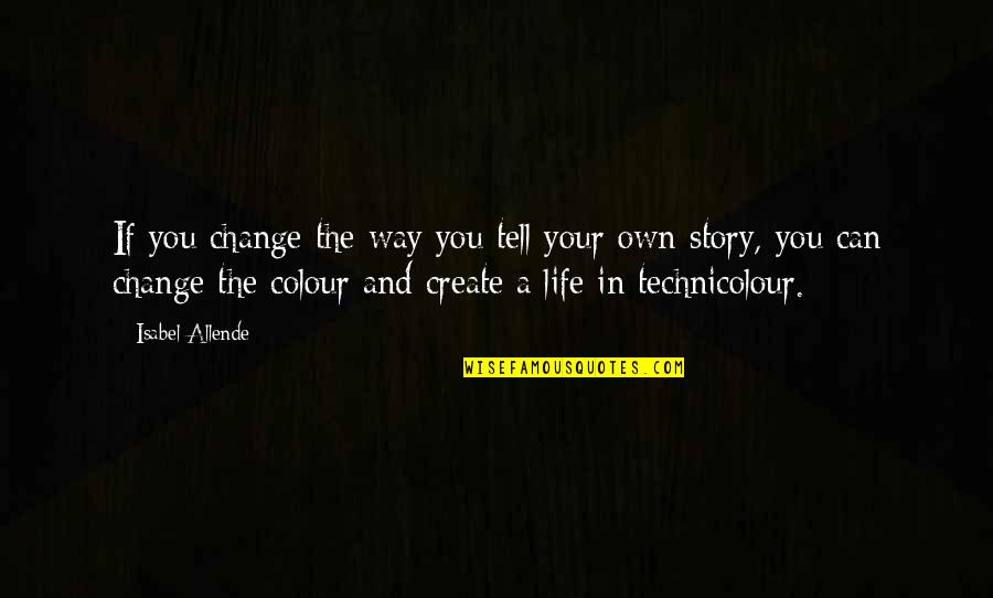 Tell Your Story Quotes By Isabel Allende: If you change the way you tell your