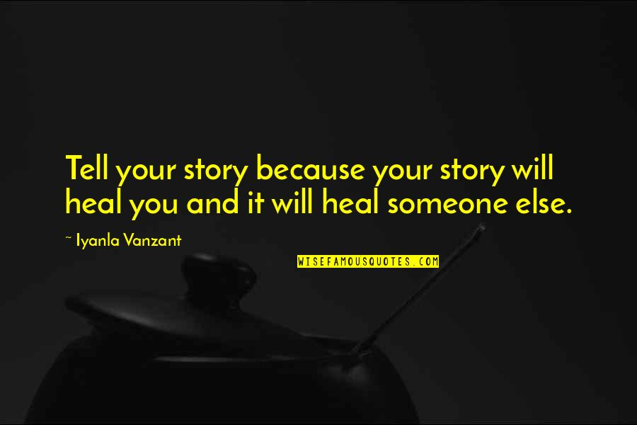 Tell Your Story Quotes By Iyanla Vanzant: Tell your story because your story will heal