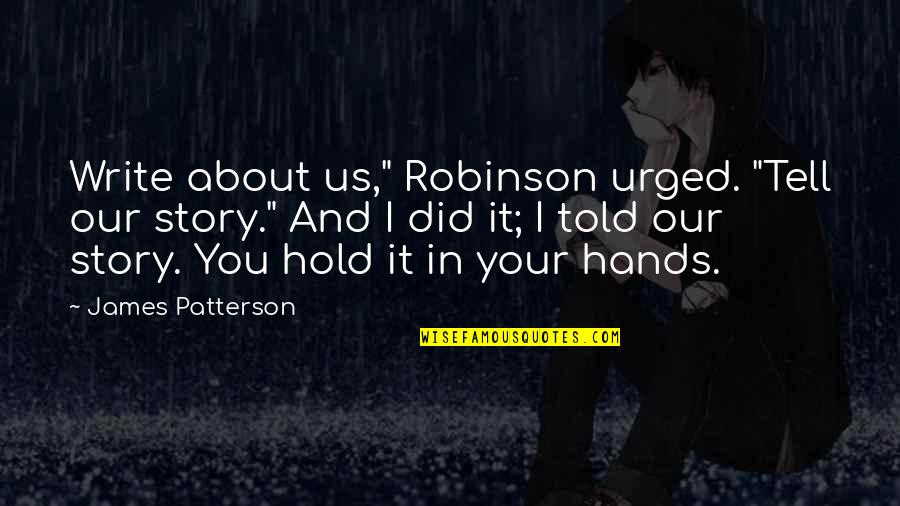"""Tell Your Story Quotes By James Patterson: Write about us,"""" Robinson urged. """"Tell our story."""""""