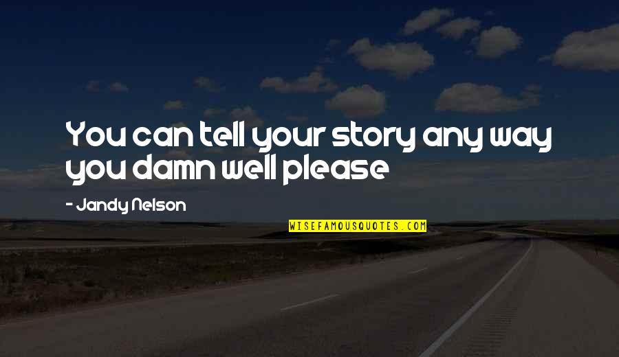 Tell Your Story Quotes By Jandy Nelson: You can tell your story any way you