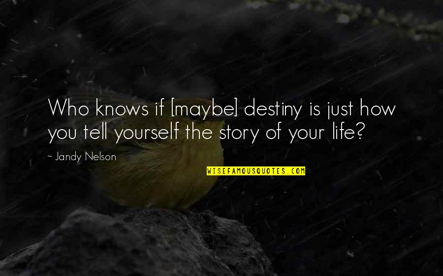 Tell Your Story Quotes By Jandy Nelson: Who knows if [maybe] destiny is just how