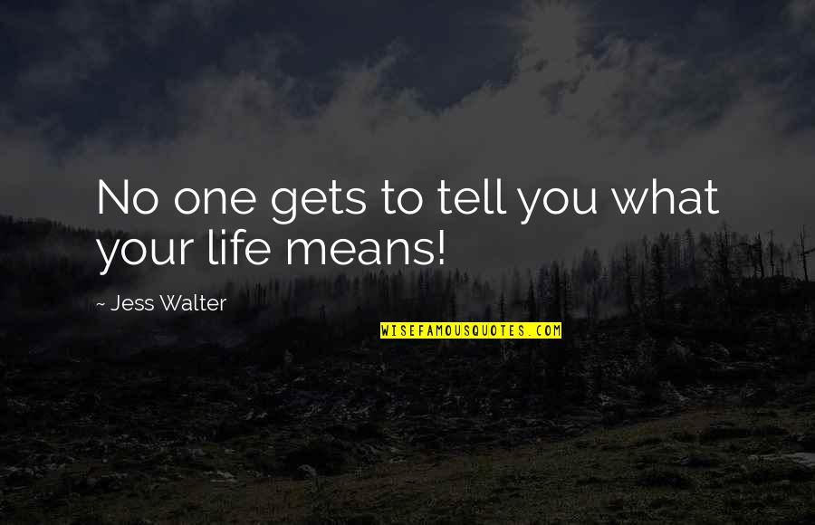 Tell Your Story Quotes By Jess Walter: No one gets to tell you what your
