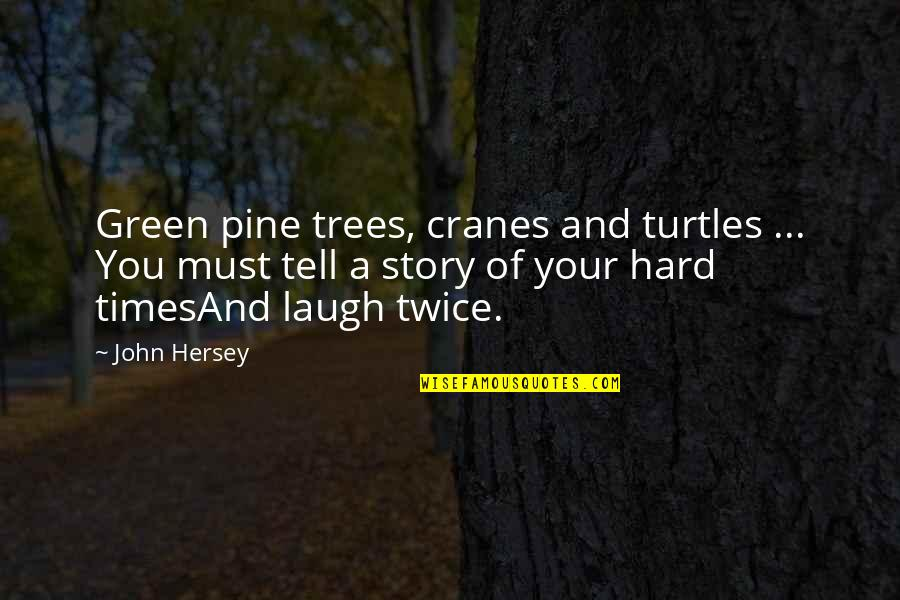 Tell Your Story Quotes By John Hersey: Green pine trees, cranes and turtles ... You