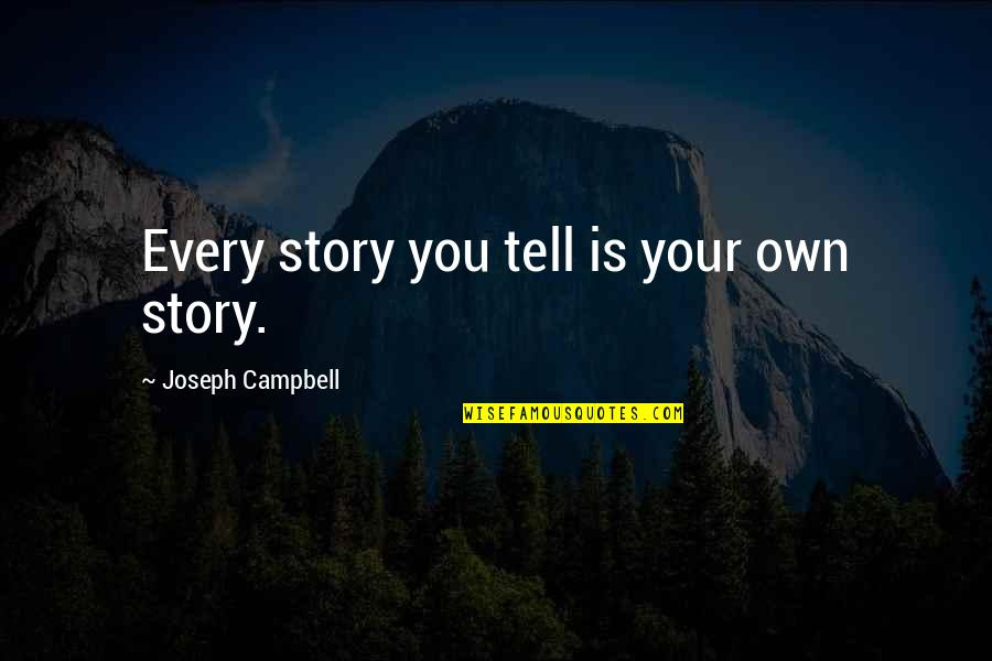 Tell Your Story Quotes By Joseph Campbell: Every story you tell is your own story.
