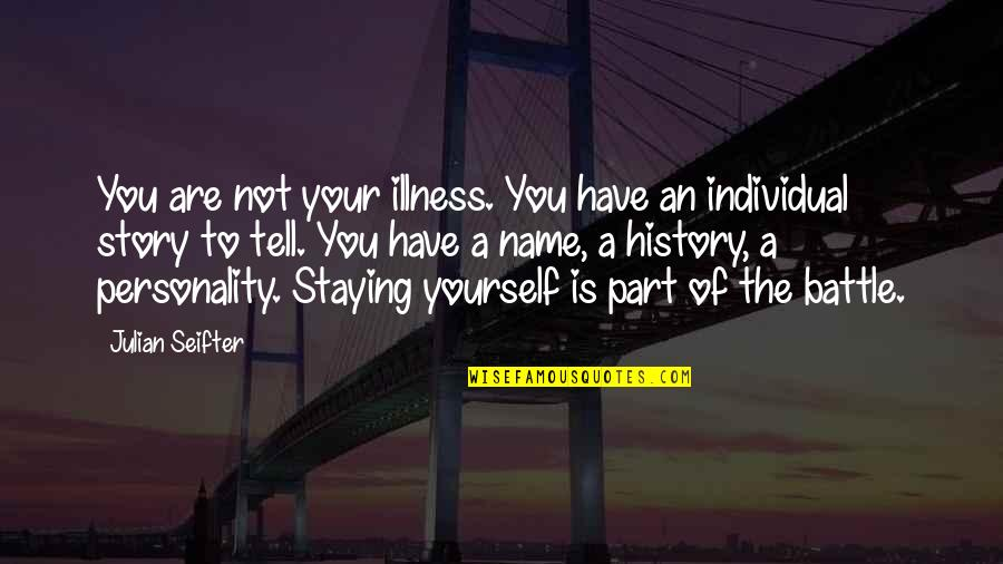 Tell Your Story Quotes By Julian Seifter: You are not your illness. You have an