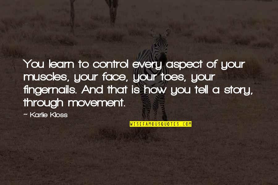 Tell Your Story Quotes By Karlie Kloss: You learn to control every aspect of your