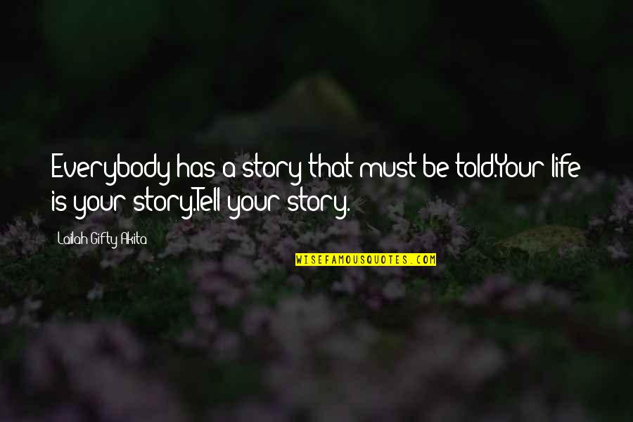 Tell Your Story Quotes By Lailah Gifty Akita: Everybody has a story that must be told.Your