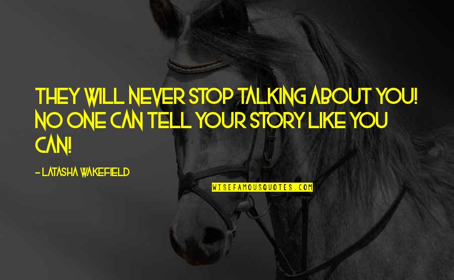 Tell Your Story Quotes By Latasha Wakefield: They will never stop talking about you! No