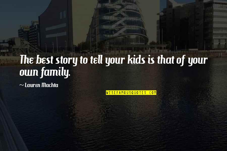 Tell Your Story Quotes By Lauren Machta: The best story to tell your kids is