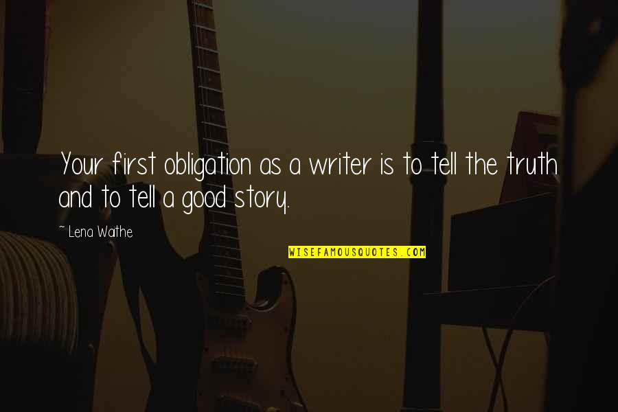 Tell Your Story Quotes By Lena Waithe: Your first obligation as a writer is to
