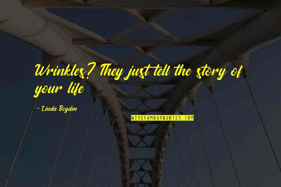 Tell Your Story Quotes By Linda Boyden: Wrinkles? They just tell the story of your
