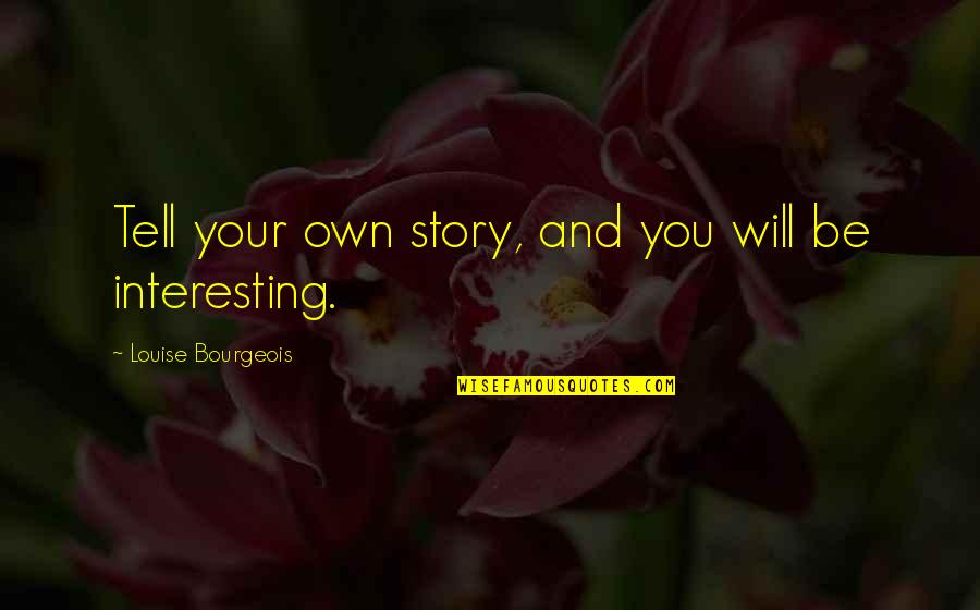 Tell Your Story Quotes By Louise Bourgeois: Tell your own story, and you will be