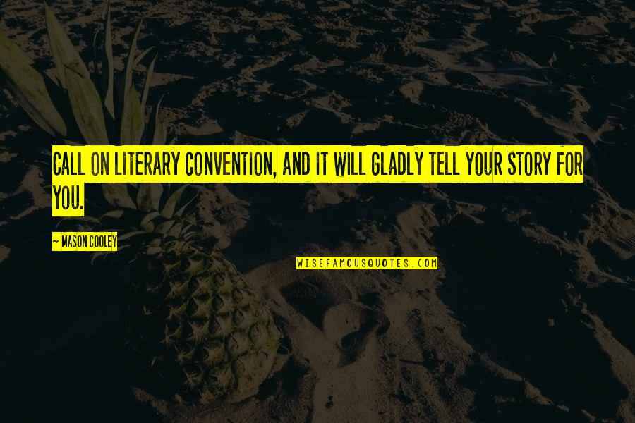Tell Your Story Quotes By Mason Cooley: Call on literary convention, and it will gladly