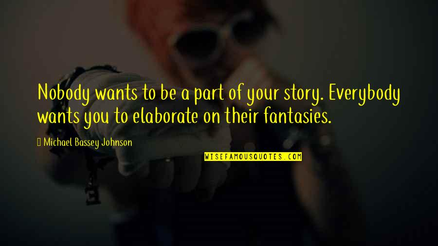 Tell Your Story Quotes By Michael Bassey Johnson: Nobody wants to be a part of your