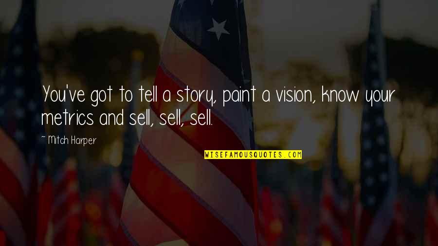 Tell Your Story Quotes By Mitch Harper: You've got to tell a story, paint a