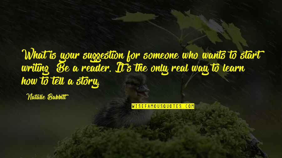 Tell Your Story Quotes By Natalie Babbitt: What is your suggestion for someone who wants