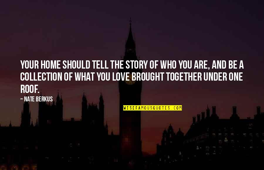 Tell Your Story Quotes By Nate Berkus: Your home should tell the story of who