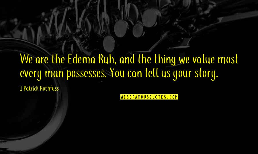 Tell Your Story Quotes By Patrick Rothfuss: We are the Edema Ruh, and the thing