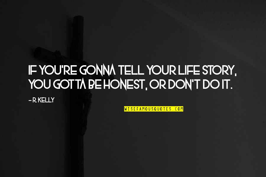 Tell Your Story Quotes By R. Kelly: If you're gonna tell your life story, you