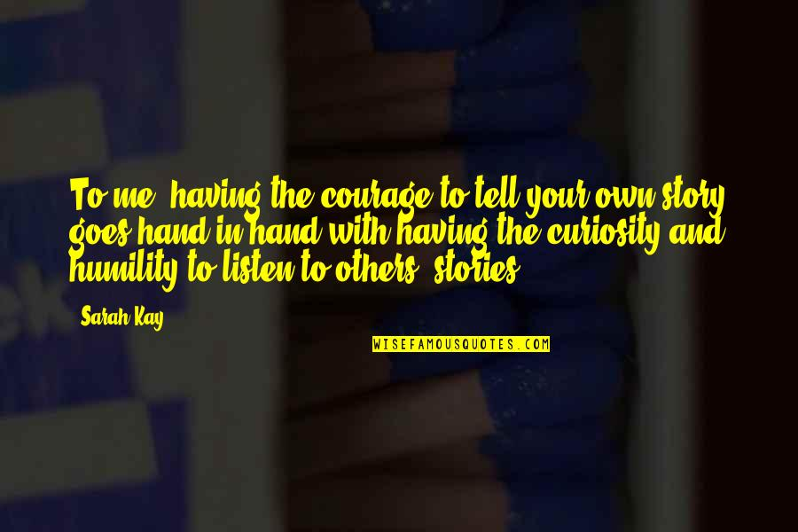 Tell Your Story Quotes By Sarah Kay: To me, having the courage to tell your