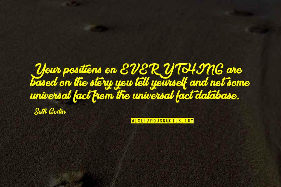 Tell Your Story Quotes By Seth Godin: Your positions on EVERYTHING are based on the