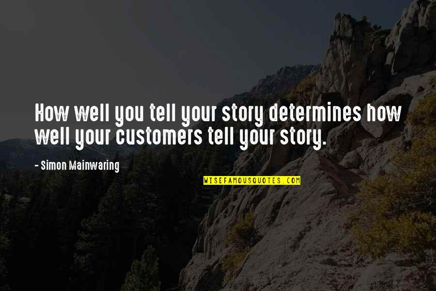 Tell Your Story Quotes By Simon Mainwaring: How well you tell your story determines how