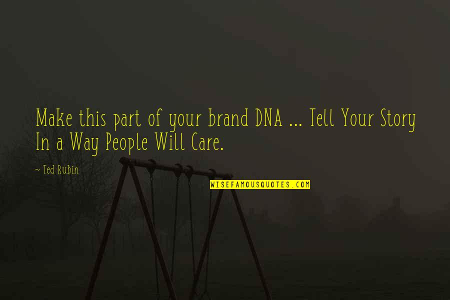 Tell Your Story Quotes By Ted Rubin: Make this part of your brand DNA ...