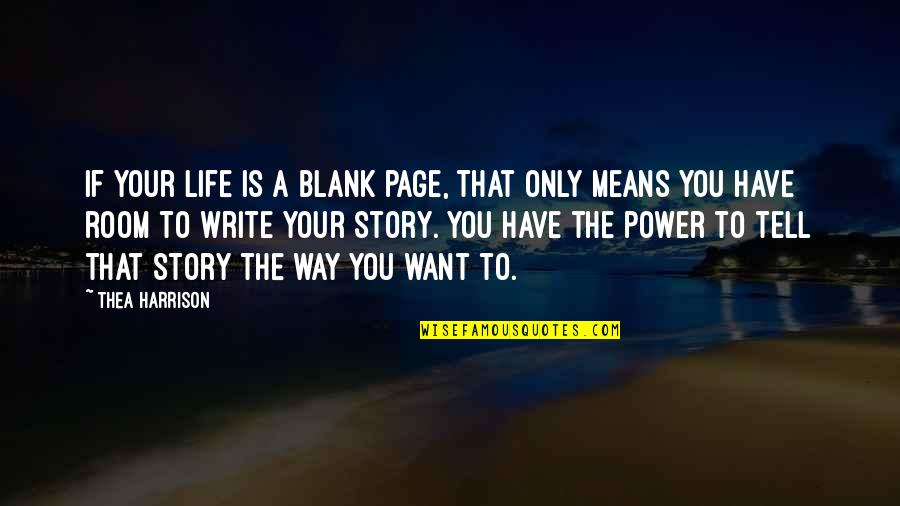 Tell Your Story Quotes By Thea Harrison: If your life is a blank page, that