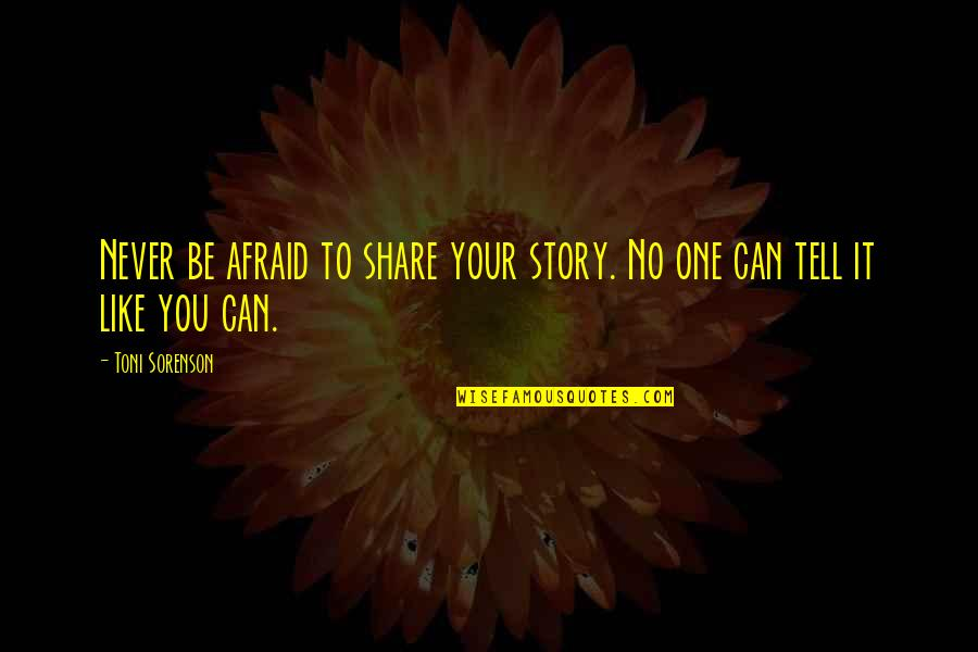 Tell Your Story Quotes By Toni Sorenson: Never be afraid to share your story. No