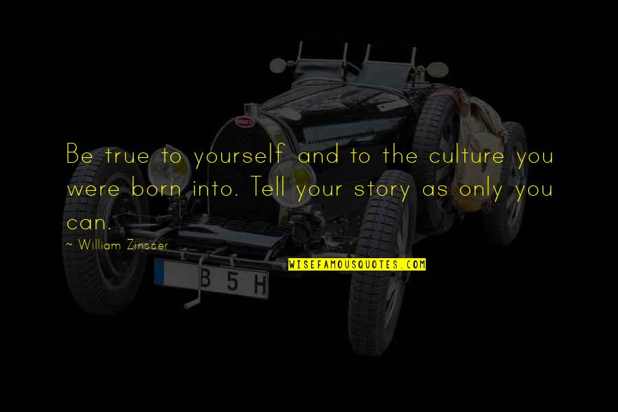 Tell Your Story Quotes By William Zinsser: Be true to yourself and to the culture
