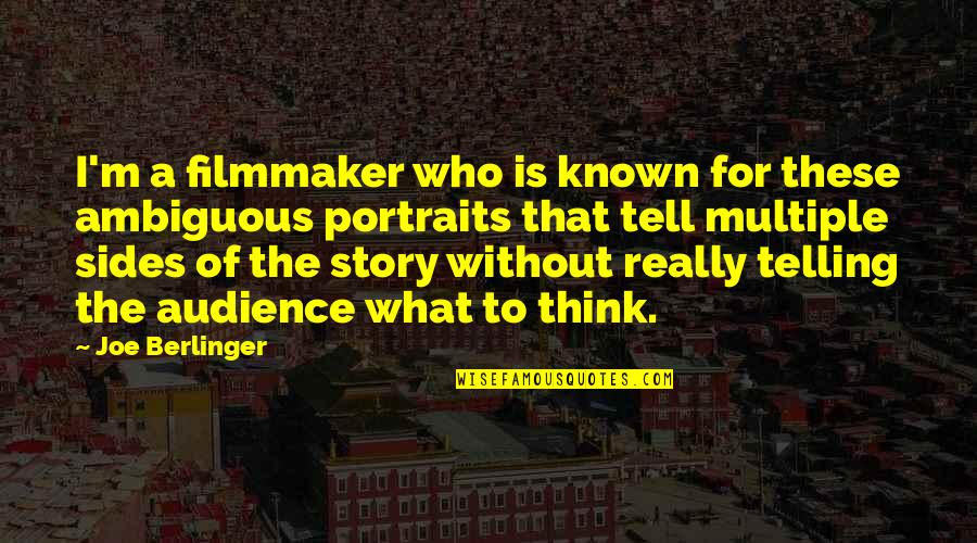 Telling Both Sides Of The Story Quotes By Joe Berlinger: I'm a filmmaker who is known for these
