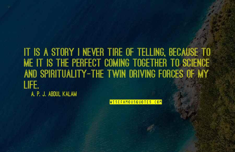 Telling My Story Quotes By A. P. J. Abdul Kalam: It is a story I never tire of